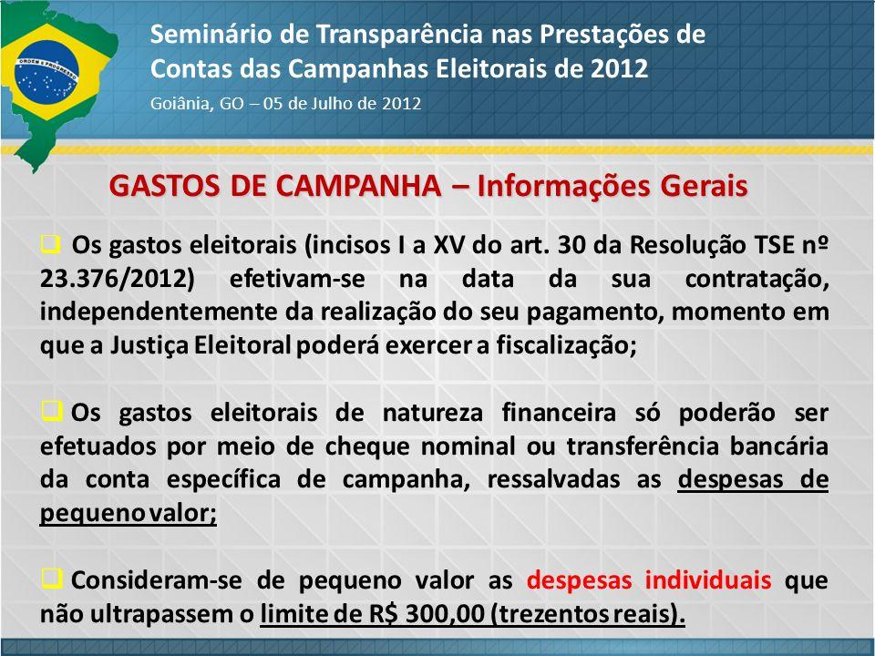 GASTOS DE CAMPANHA – Informações Gerais Seminário de Transparência nas Prestações de Contas das Campanhas Eleitorais de 2012 Goiânia, GO – 05 de Julho