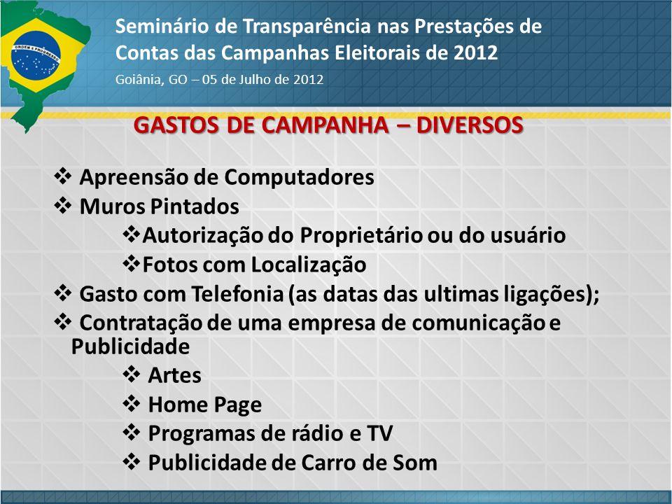 GASTOS DE CAMPANHA – DIVERSOS Seminário de Transparência nas Prestações de Contas das Campanhas Eleitorais de 2012 Goiânia, GO – 05 de Julho de 2012 A