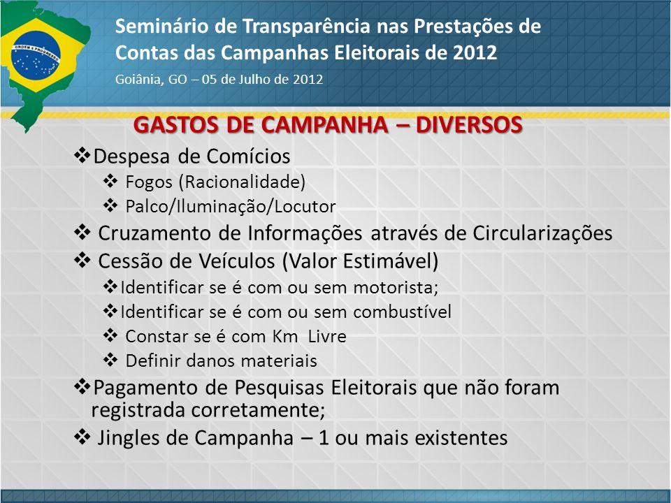 GASTOS DE CAMPANHA – DIVERSOS Seminário de Transparência nas Prestações de Contas das Campanhas Eleitorais de 2012 Goiânia, GO – 05 de Julho de 2012 D