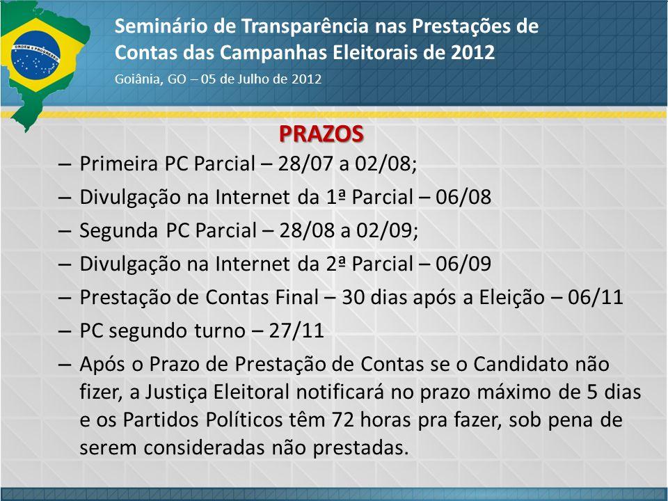 PRAZOS Seminário de Transparência nas Prestações de Contas das Campanhas Eleitorais de 2012 Goiânia, GO – 05 de Julho de 2012 – Primeira PC Parcial –
