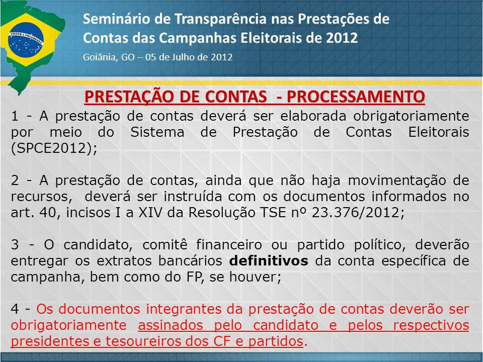 PRESTAÇÃO DE CONTAS - PROCESSAMENTO Seminário de Transparência nas Prestações de Contas das Campanhas Eleitorais de 2012 Goiânia, GO – 05 de Julho de