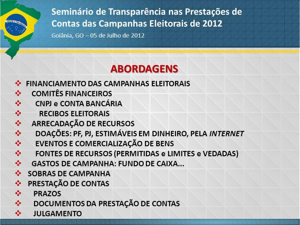 FINANCIAMENTO e PRESTAÇÃO DE CONTAS DAS CAMPANHAS ELEITORAIS Seminário de Transparência nas Prestações de Contas das Campanhas Eleitorais de 2012 Goiânia, GO – 05 de Julho de 2012 NORMAS APLICÁVEIS: Lei nº 4.737/65 (Código Eleitoral); Lei Complementar nº 64/90 (Alt.