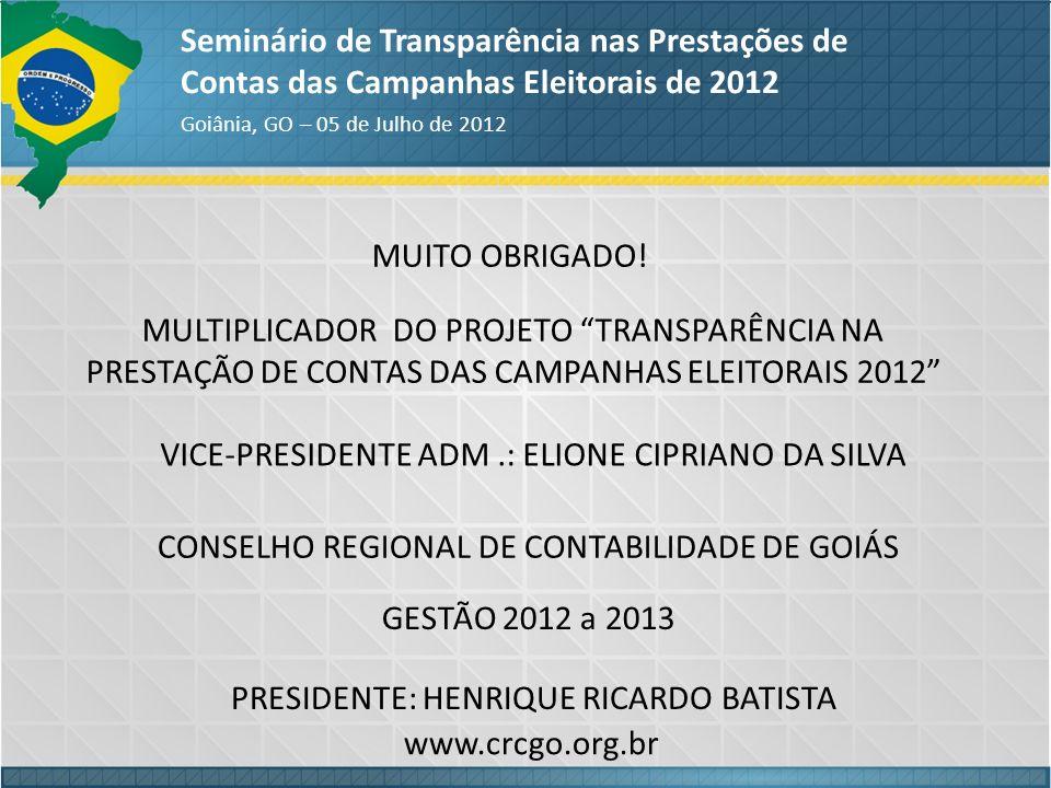 MUITO OBRIGADO! Seminário de Transparência nas Prestações de Contas das Campanhas Eleitorais de 2012 Goiânia, GO – 05 de Julho de 2012 MULTIPLICADOR D