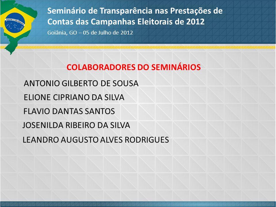 COLABORADORES DO SEMINÁRIOS Seminário de Transparência nas Prestações de Contas das Campanhas Eleitorais de 2012 Goiânia, GO – 05 de Julho de 2012 ANT