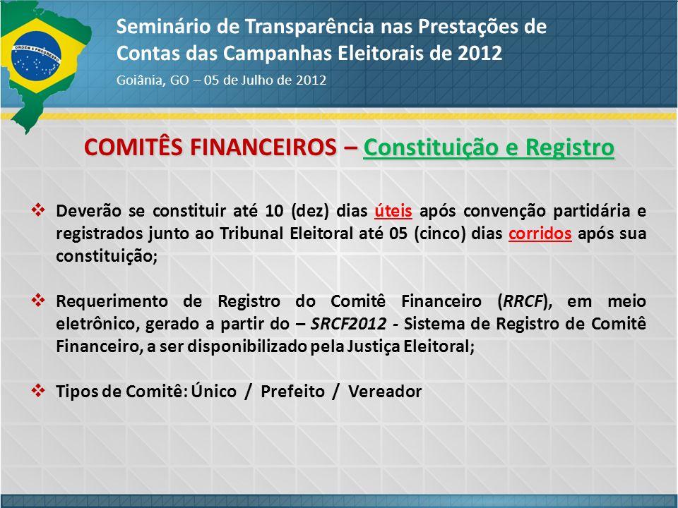 COMITÊS FINANCEIROS – Constituição e Registro Seminário de Transparência nas Prestações de Contas das Campanhas Eleitorais de 2012 Goiânia, GO – 05 de