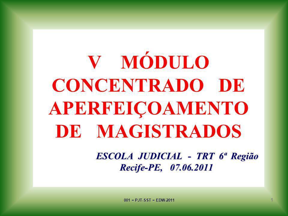 001 = PJT-SST = EDW-2011 1 ESCOLA JUDICIAL - TRT 6ª Região Recife-PE, 07.06.2011 V MÓDULO CONCENTRADO DE APERFEIÇOAMENTO DE MAGISTRADOS ESCOLA JUDICIAL - TRT 6ª Região Recife-PE, 07.06.2011
