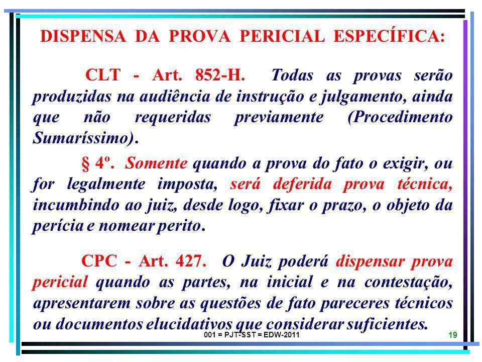 001 = PJT-SST = EDW-2011 18 NECESSIDADE DA PROVA PERICIAL ESPECÍFICA: CLT - Art. 195........ § 2º. Arguida em Juízo Insalubridade ou Periculosidade, s