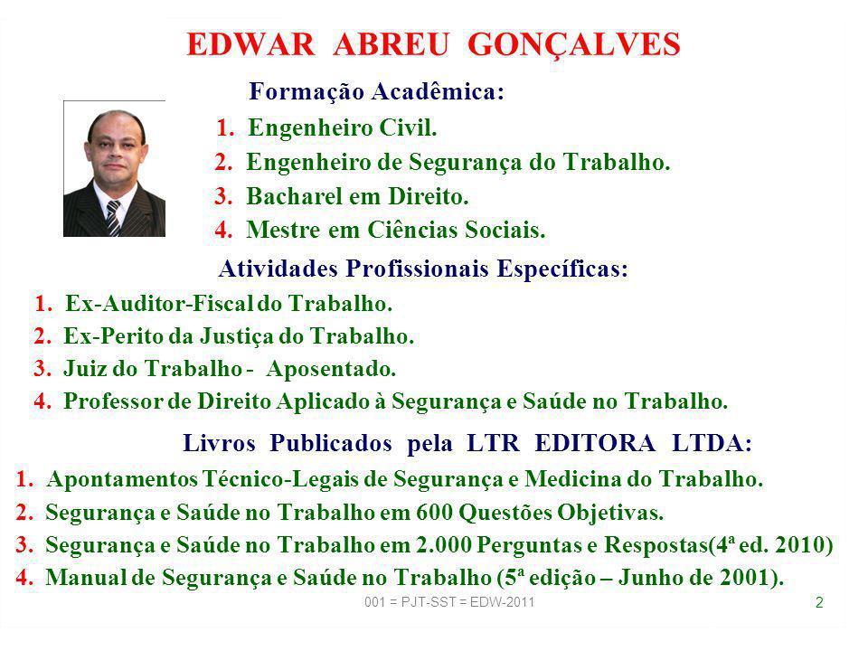 001 = PJT-SST = EDW-2011 22 MODALIDADES DE PERÍCIAS JUDICIAIS TRABAHISTAS DE SEGURANÇA E SAÚDE NO TRABALHO: 1.