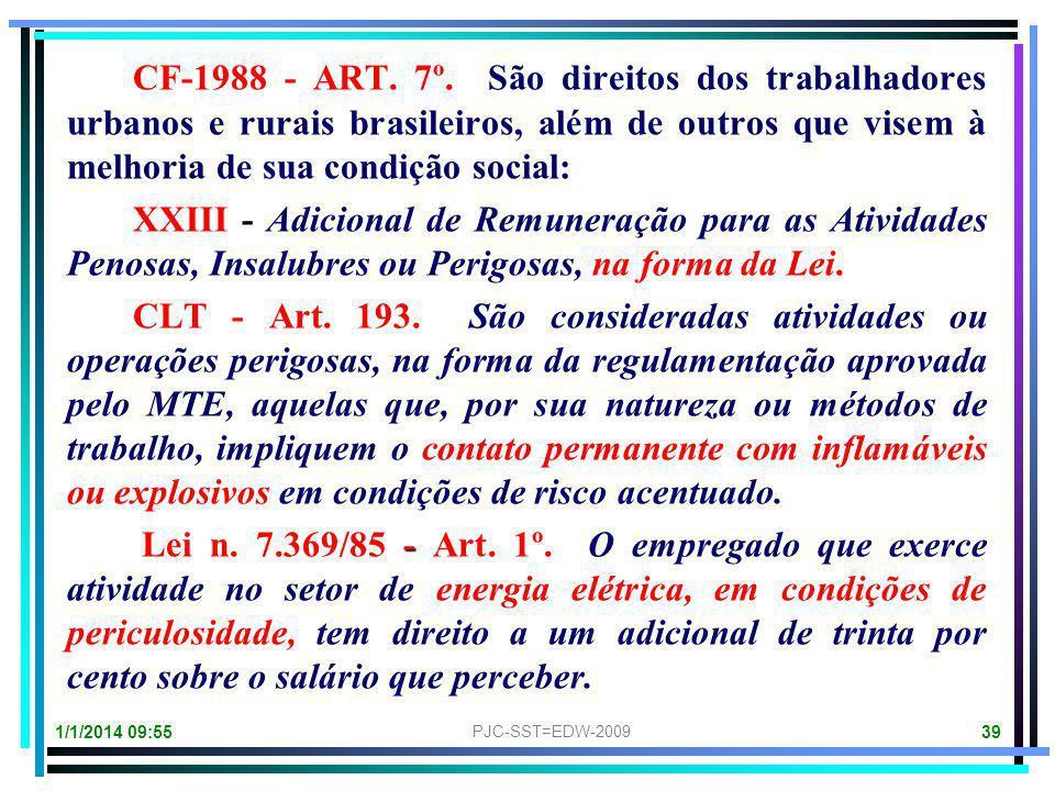 001 = PJT-SST = EDW-2011 38 O empregado que exerce atividade no setor de ENERGIA ELÉTRICA, em condições de periculosidade, tem direito a um adicional