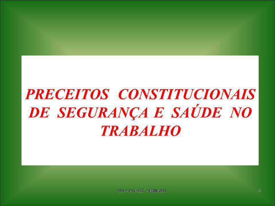 001 = PJT-SST = EDW-2011 4 PRECEITOS CONSTITUCIONAIS DE SEGURANÇA E SAÚDE NO TRABALHO