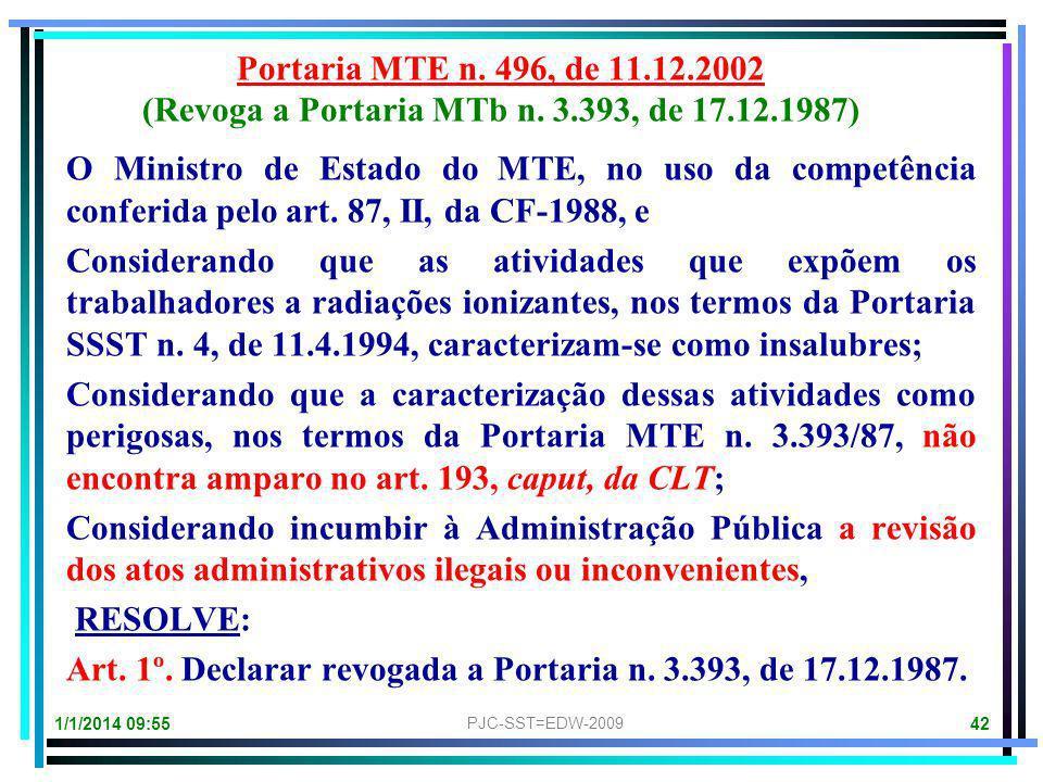 1/1/2014 09:57 PJC-SST=EDW-2009 41 Portaria MTb n. 3.393, de 17.12.1987. Art. 1º. Adotar como atividade de risco em potencial concernente a radiações