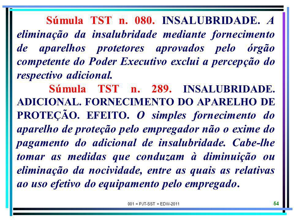 001 = PJT-SST = EDW-2011 53 SÚMULAS DE JURISPRUDÊNCIA DO TST SOBRE PERÍCIAS JUDICIAIS PARA FINS DE ADICIONAIS DE INSALUBRIDADE E/OU PERICULOSIDADE