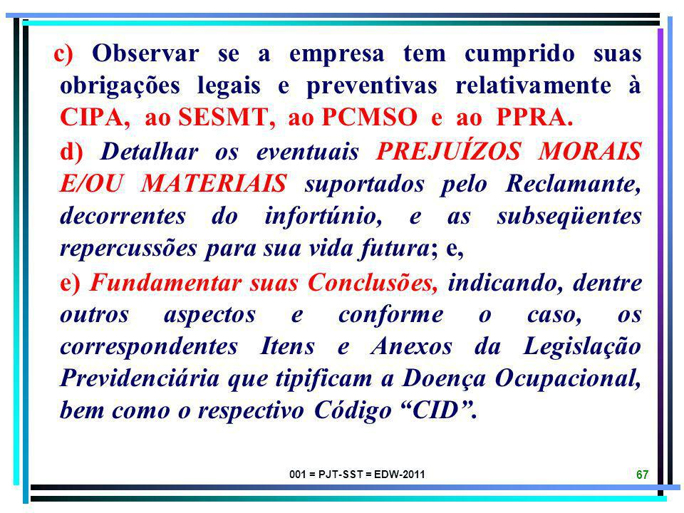001 = PJT-SST = EDW-2011 66 Na Perícia Judicial para fins de INDENIZAÇÃO ACIDENTÁRIA POR DANOS MORAIS E MATERIAIS, o Expert deverá, dentre outros aspe