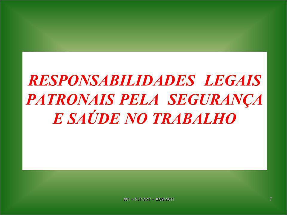 001 = PJT-SST = EDW-2011 7 RESPONSABILIDADES LEGAIS PATRONAIS PELA SEGURANÇA E SAÚDE NO TRABALHO