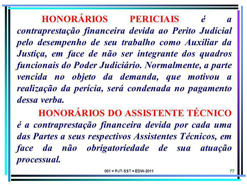 001 = PJT-SST = EDW-2011 76 NUMA VISÃO SISTÊMICA DO ORDENAMENTO JURÍDICO PÁTRIO É POSSÍVEL CONDENAR A EMPRESA NAS DESPESAS PERICIAIS, MESMO NA HIPÓTES