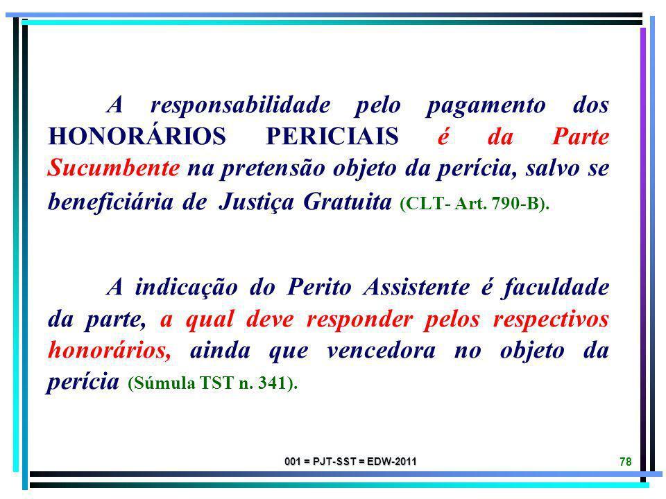 001 = PJT-SST = EDW-2011 77 HONORÁRIOS PERICIAIS é a contraprestação financeira devida ao Perito Judicial pelo desempenho de seu trabalho como Auxilia