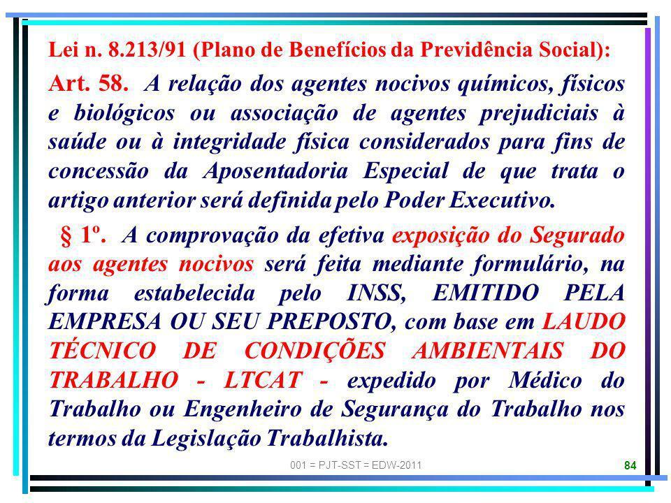 001 = PJT-SST = EDW-2011 83 RESPONSABILIDADE PATRONAL PREVIDENCIÁRIA (Lei n. 8.213/91). Art. 19. Acidente do Trabalho é o que ocorre..... § 1º. A empr