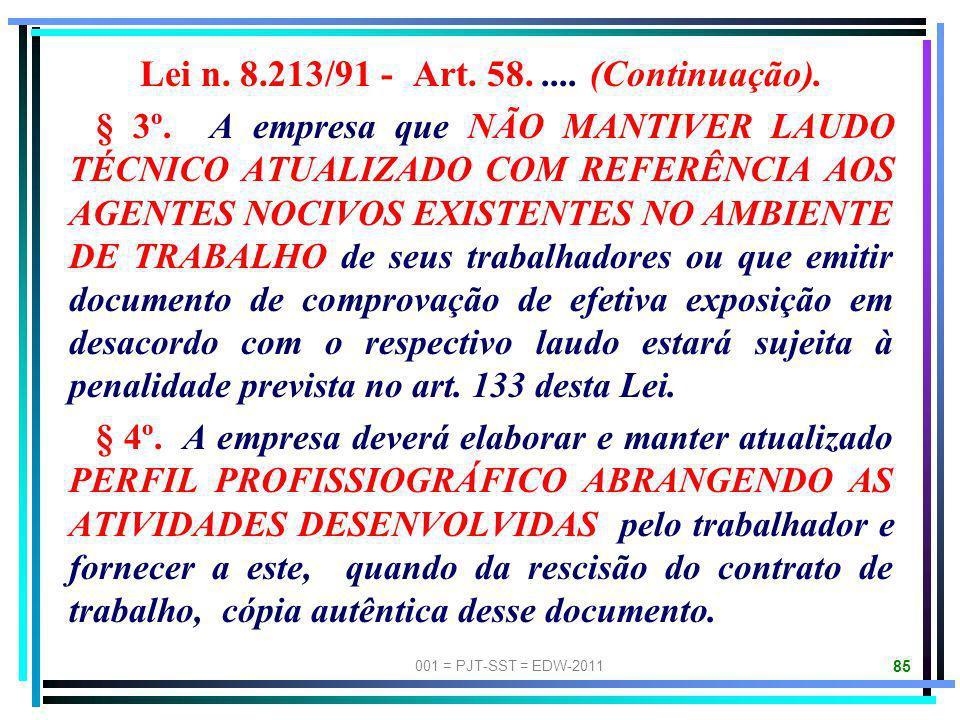 001 = PJT-SST = EDW-2011 84 Lei n. 8.213/91 (Plano de Benefícios da Previdência Social): Art. 58. A relação dos agentes nocivos químicos, físicos e bi