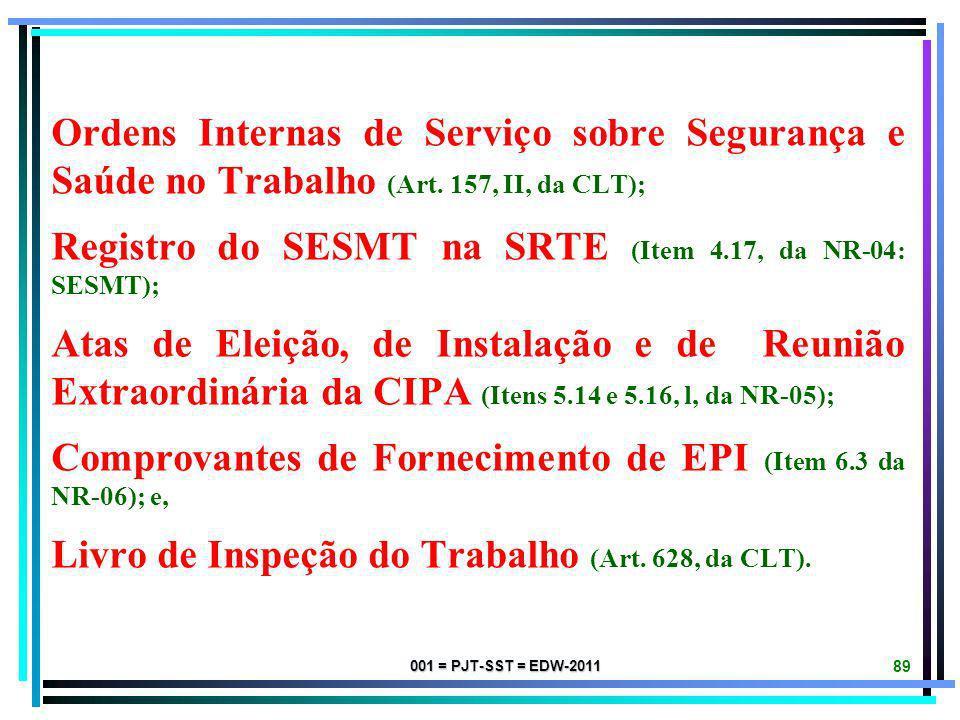 001 = PJT-SST = EDW-2011 88 LTCAT (Art. 58, da Lei n. 8.213/91); Análise Ergonômica do Trabalho (item 17.1.2 da NR-17); PCMSO (Item 7.1.1, da NR-07);