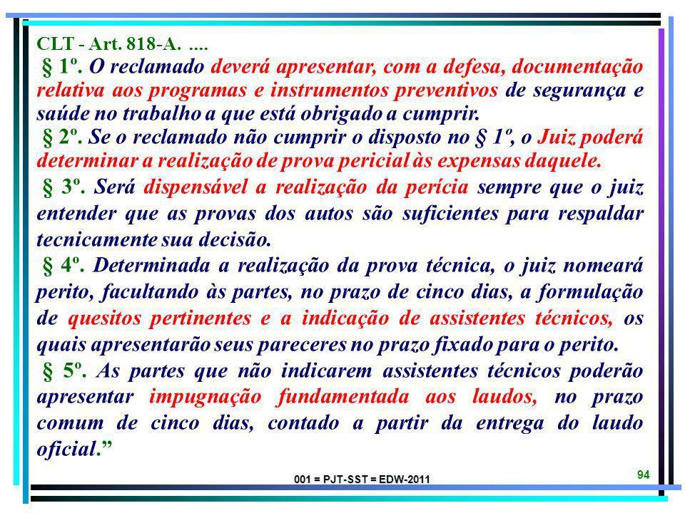 001 = PJT-SST = EDW-2011 93 CLT - Art. 790-B. A responsabilidade pelo pagamento dos honorários periciais é da parte sucumbente na pretensão objeto da