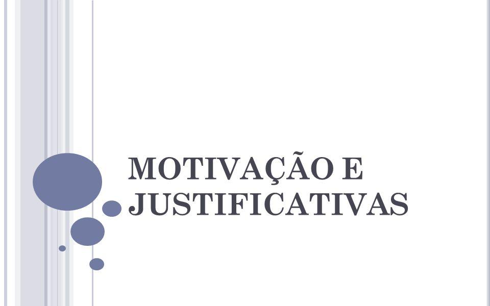 MOTIVAÇÃO E JUSTIFICATIVAS
