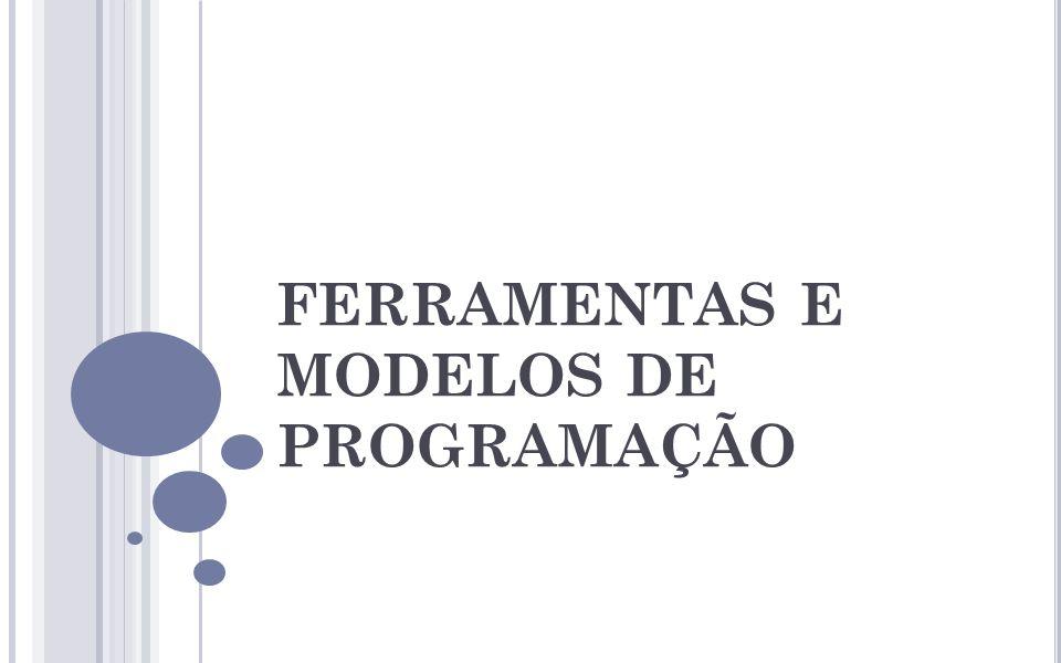 FERRAMENTAS E MODELOS DE PROGRAMAÇÃO