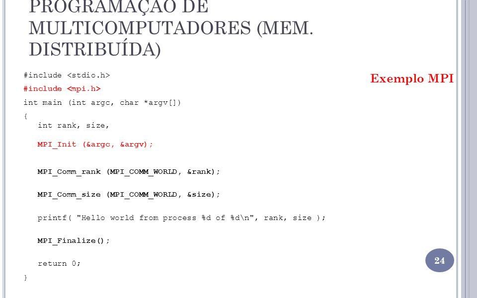 PROGRAMAÇÃO DE MULTICOMPUTADORES (MEM. DISTRIBUÍDA) #include int main (int argc, char *argv[]) { int rank, size, MPI_Init (&argc, &argv); MPI_Comm_ran