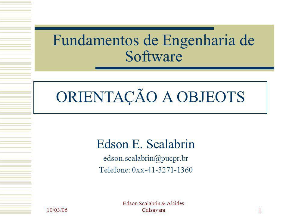 10/03/06 Edson Scalabrin & Alcides Calsavara32 Herança Mecanismo baseado em objetos que permite que as classes compartilhem atributos e operações baseados em um relacionamento, geralmente generalização Uma subclasse herda atributos e métodos da superclasse