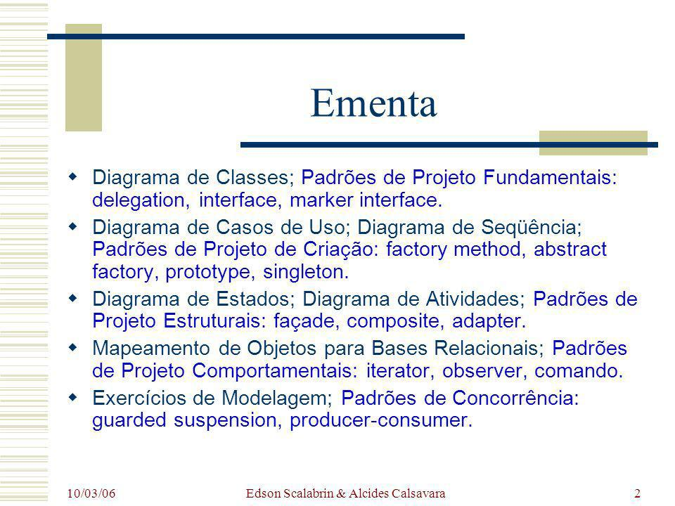 10/03/06 Edson Scalabrin & Alcides Calsavara2 Ementa Diagrama de Classes; Padrões de Projeto Fundamentais: delegation, interface, marker interface. Di