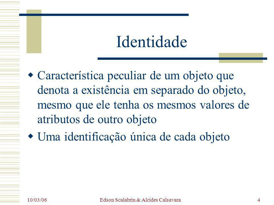 10/03/06 Edson Scalabrin & Alcides Calsavara4 Identidade Característica peculiar de um objeto que denota a existência em separado do objeto, mesmo que