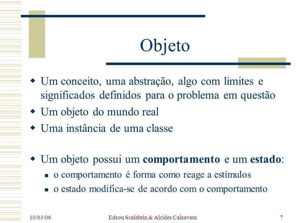 10/03/06 Edson Scalabrin & Alcides Calsavara7 Objeto Um conceito, uma abstração, algo com limites e significados definidos para o problema em questão