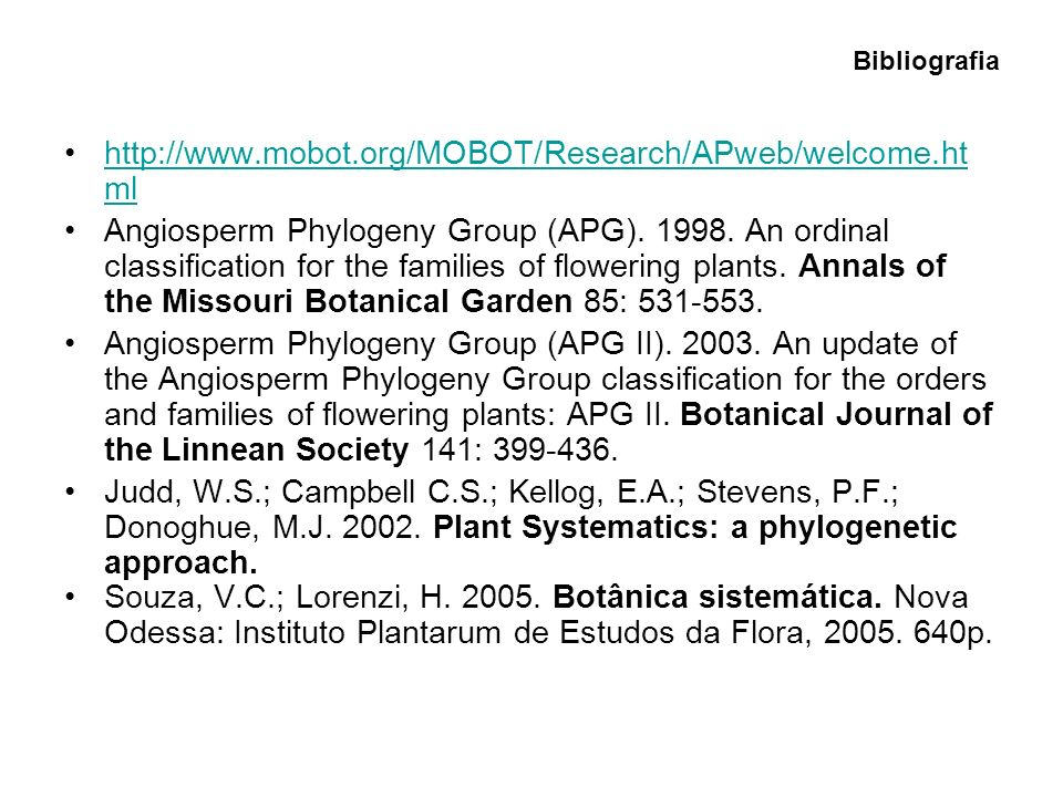 Bibliografia http://www.mobot.org/MOBOT/Research/APweb/welcome.ht mlhttp://www.mobot.org/MOBOT/Research/APweb/welcome.ht ml Angiosperm Phylogeny Group