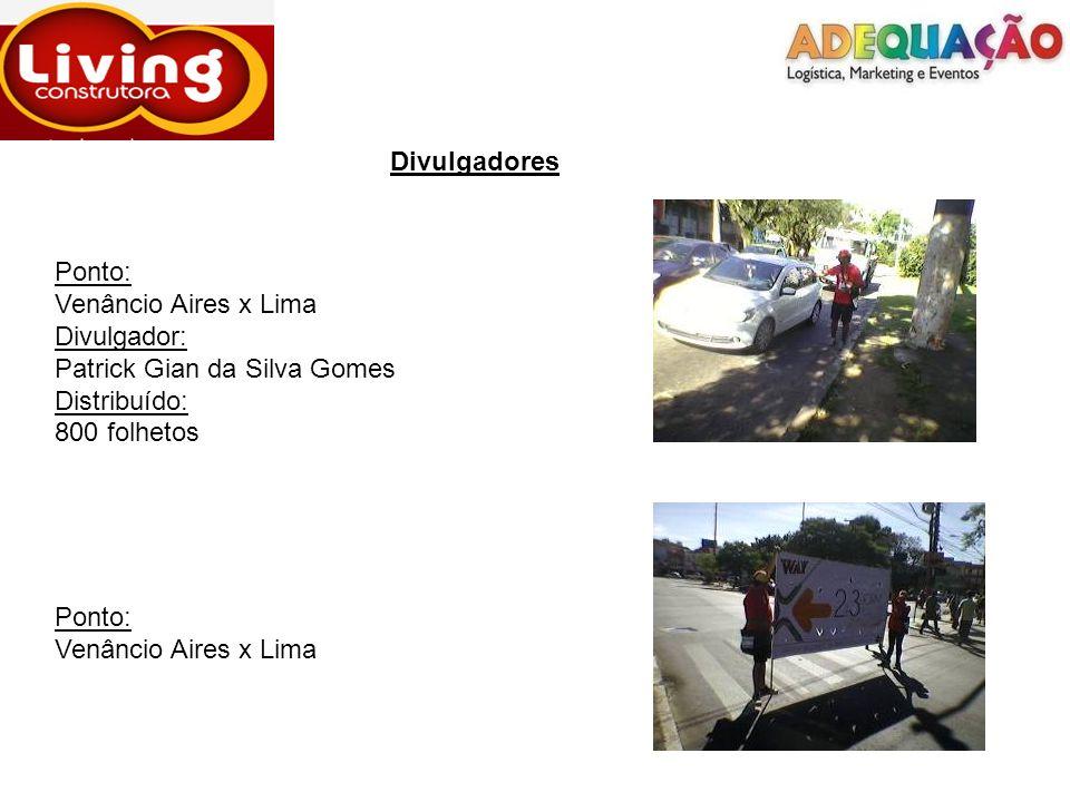 Divulgadores Ponto: Venâncio Aires x Lima Divulgador: Patrick Gian da Silva Gomes Distribuído: 800 folhetos Ponto: Venâncio Aires x Lima