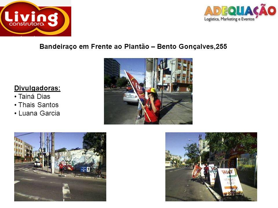 Bandeiraço em Frente ao Plantão – Bento Gonçalves,255 Divulgadoras: Tainá Dias Thais Santos Luana Garcia
