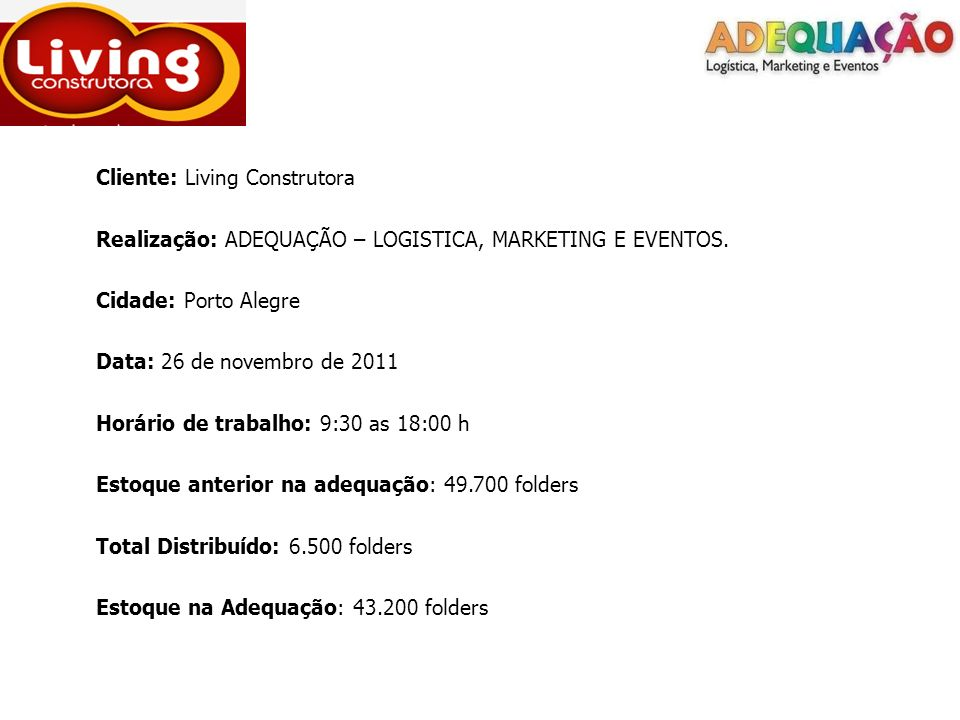 Cliente: Living Construtora Realização: ADEQUAÇÃO – LOGISTICA, MARKETING E EVENTOS. Cidade: Porto Alegre Data: 26 de novembro de 2011 Horário de traba