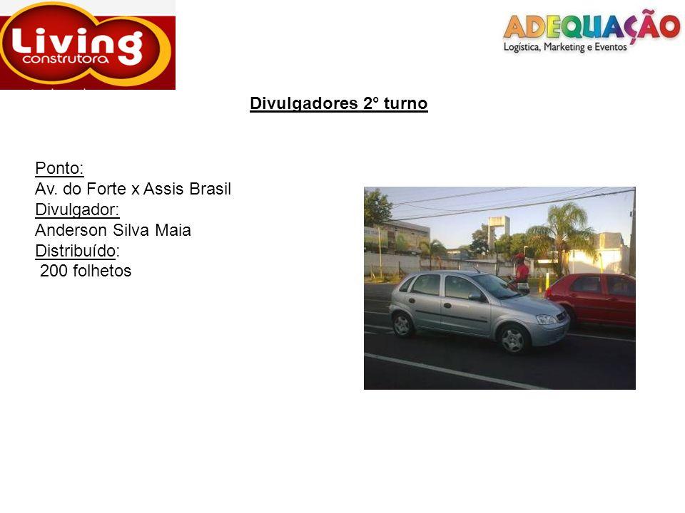Divulgadores 2° turno Ponto: Av. do Forte x Assis Brasil Divulgador: Anderson Silva Maia Distribuído: 200 folhetos