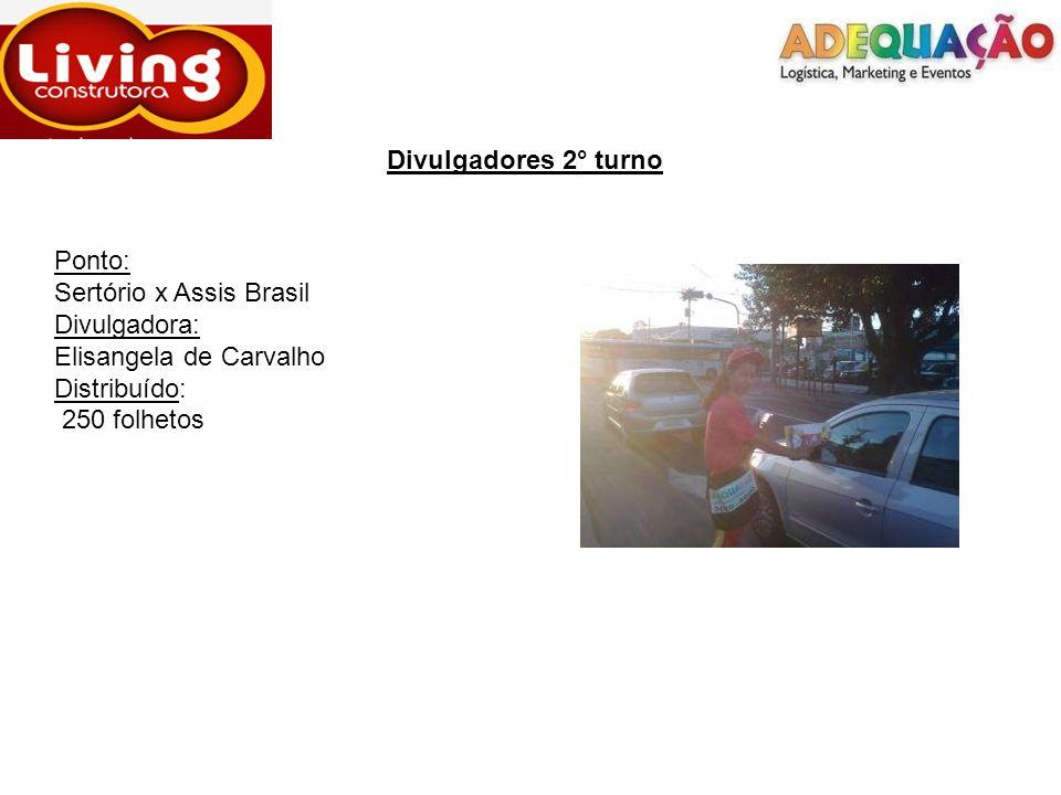 Divulgadores 2° turno Ponto: Sertório x Assis Brasil Divulgadora: Elisangela de Carvalho Distribuído: 250 folhetos