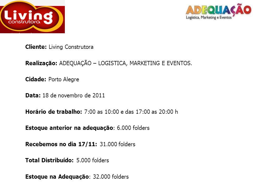 Cliente: Living Construtora Realização: ADEQUAÇÃO – LOGISTICA, MARKETING E EVENTOS. Cidade: Porto Alegre Data: 18 de novembro de 2011 Horário de traba