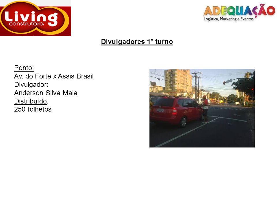 Divulgadores 1° turno Ponto: Av. do Forte x Assis Brasil Divulgador: Anderson Silva Maia Distribuído: 250 folhetos