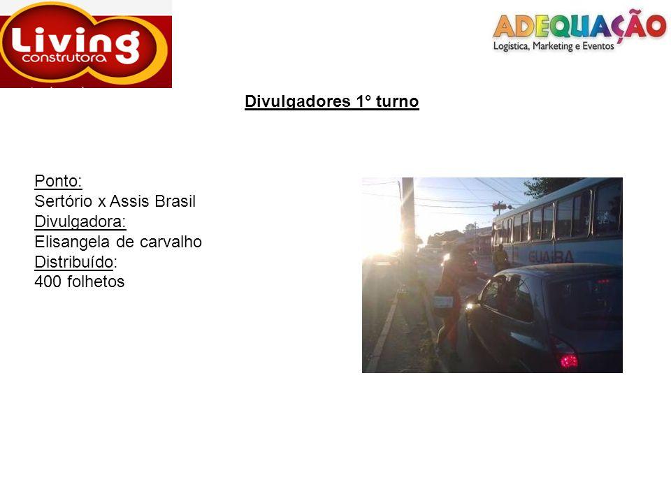 Divulgadores 1° turno Ponto: Sertório x Assis Brasil Divulgadora: Elisangela de carvalho Distribuído: 400 folhetos