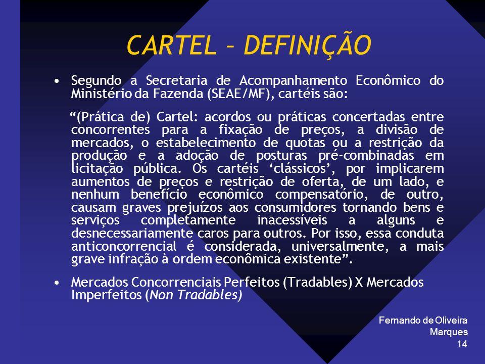 Fernando de Oliveira Marques 14 CARTEL – DEFINIÇÃO Segundo a Secretaria de Acompanhamento Econômico do Ministério da Fazenda (SEAE/MF), cartéis são: (