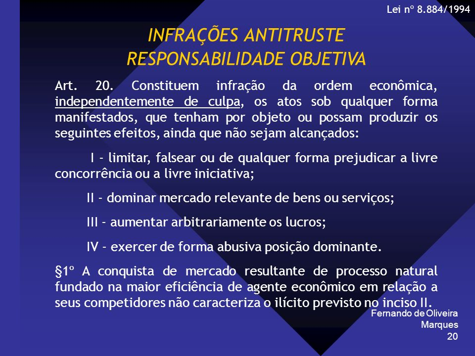 Fernando de Oliveira Marques 20 INFRAÇÕES ANTITRUSTE RESPONSABILIDADE OBJETIVA Art. 20. Constituem infração da ordem econômica, independentemente de c