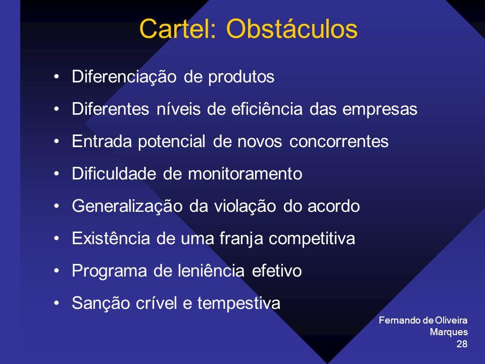 Fernando de Oliveira Marques 28 Cartel: Obstáculos Diferenciação de produtos Diferentes níveis de eficiência das empresas Entrada potencial de novos c