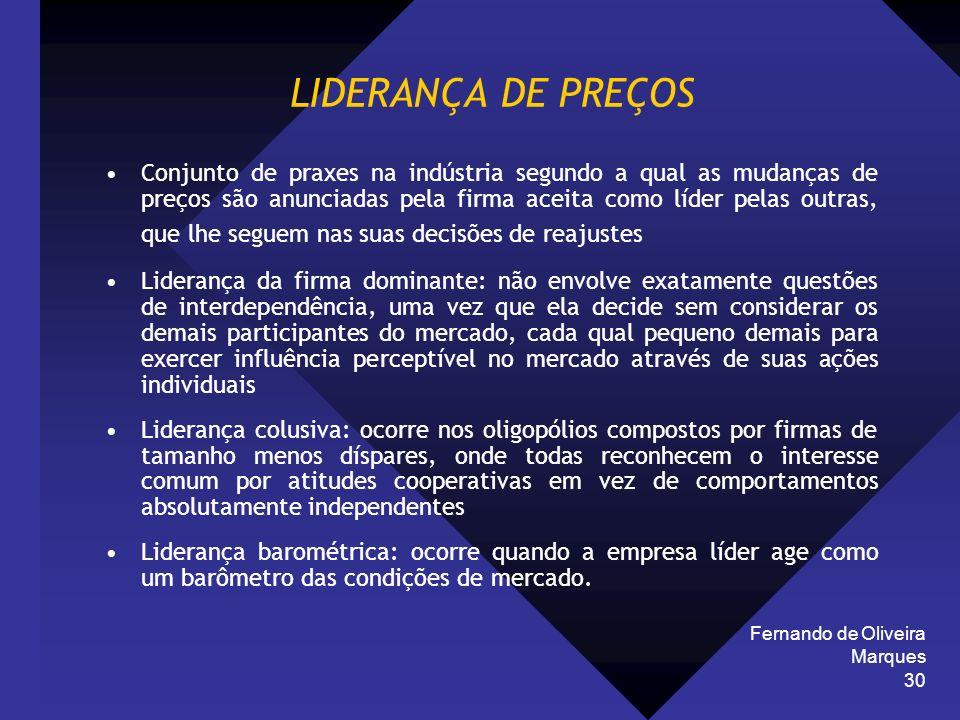 Fernando de Oliveira Marques 30 LIDERANÇA DE PREÇOS Conjunto de praxes na indústria segundo a qual as mudanças de preços são anunciadas pela firma ace