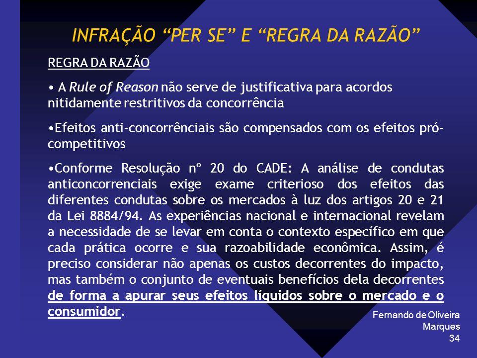 Fernando de Oliveira Marques 34 INFRAÇÃO PER SE E REGRA DA RAZÃO REGRA DA RAZÃO A Rule of Reason não serve de justificativa para acordos nitidamente r
