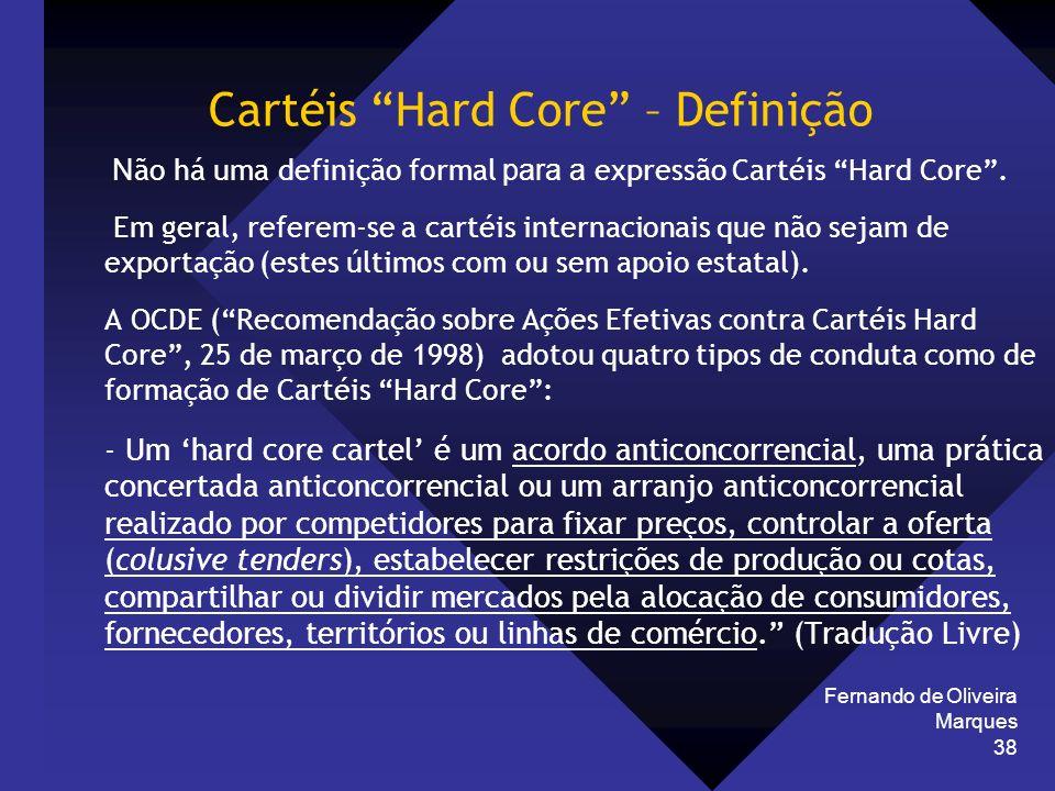 Fernando de Oliveira Marques 38 Cartéis Hard Core – Definição N ão há uma definição formal para a expressão Cartéis Hard Core. Em geral, referem-se a