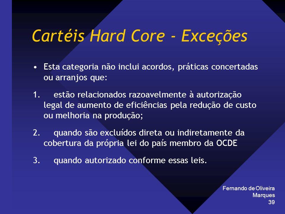 Fernando de Oliveira Marques 39 Cartéis Hard Core - Exceções Esta categoria não inclui acordos, práticas concertadas ou arranjos que: 1. estão relacio