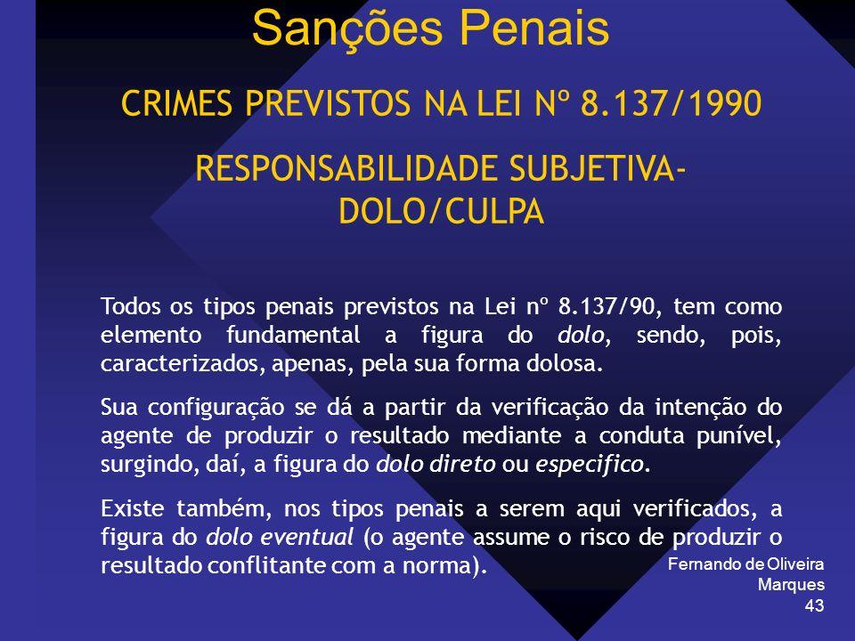 Fernando de Oliveira Marques 43 CRIMES PREVISTOS NA LEI Nº 8.137/1990 RESPONSABILIDADE SUBJETIVA- DOLO/CULPA Todos os tipos penais previstos na Lei nº