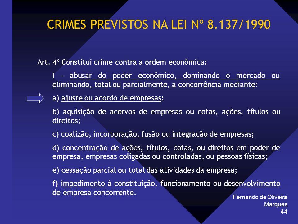 Fernando de Oliveira Marques 44 CRIMES PREVISTOS NA LEI Nº 8.137/1990 Art. 4° Constitui crime contra a ordem econômica: I - abusar do poder econômico,