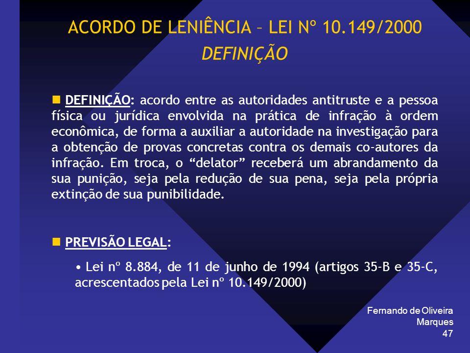 Fernando de Oliveira Marques 47 ACORDO DE LENIÊNCIA – LEI Nº 10.149/2000 DEFINIÇÃO DEFINIÇÃO: acordo entre as autoridades antitruste e a pessoa física